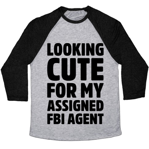 Looking Cute For My Assigned FBI Agent Parody Baseball Tee