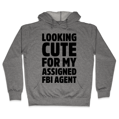 Looking Cute For My Assigned FBI Agent Parody Hooded Sweatshirt