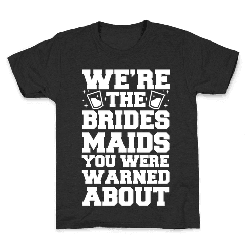 We're The Bridesmaids You Were Warned About Kids T-Shirt