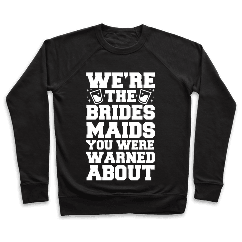 We're The Bridesmaids You Were Warned About Pullover