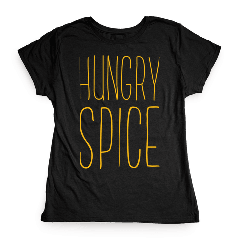 Hungry Spice Womens T-Shirt