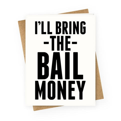 I'll Bring the Bail Money Greeting Card