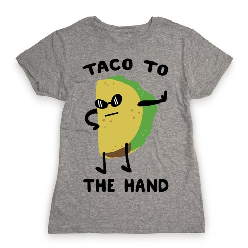 Taco to the Hand Womens T-Shirt