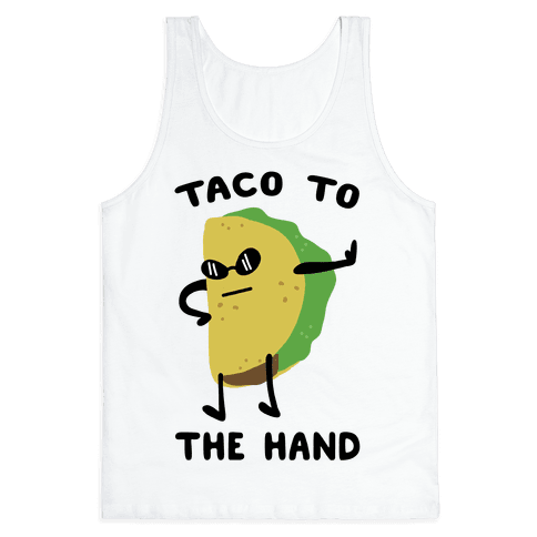 Taco to the Hand Tank Top