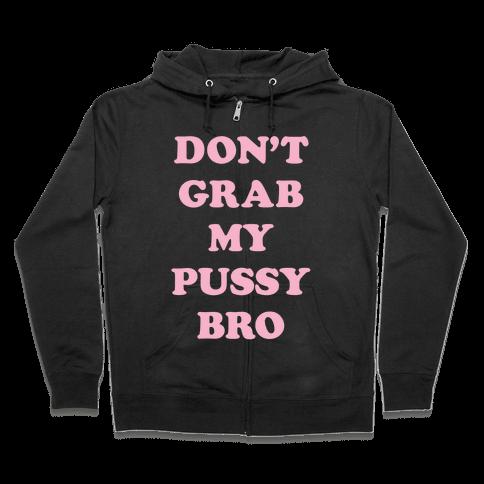 Don't Grab My Pussy Bro Zip Hoodie