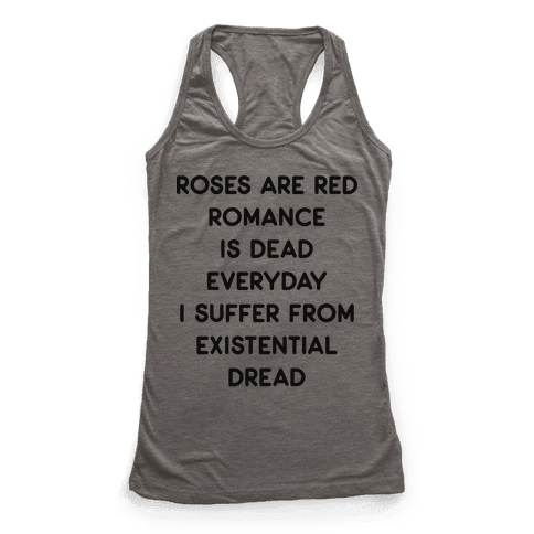 Rose Are Red, Romance Is Dead, Everyday I Suffer From Existential Dread Racerback Tank Top