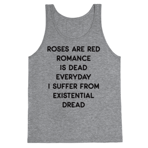 Rose Are Red, Romance Is Dead, Everyday I Suffer From Existential Dread Tank Top