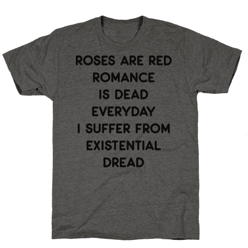 Rose Are Red, Romance Is Dead, Everyday I Suffer From Existential Dread Mens T-Shirt