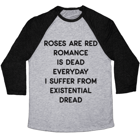 Rose Are Red, Romance Is Dead, Everyday I Suffer From Existential Dread Baseball Tee