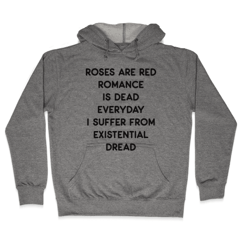 Rose Are Red, Romance Is Dead, Everyday I Suffer From Existential Dread Hooded Sweatshirt