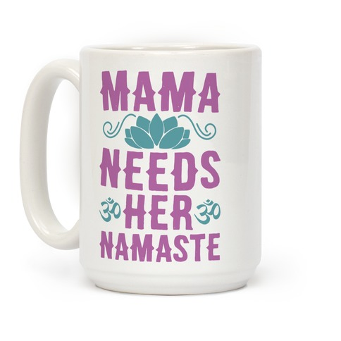 Mama Needs Her Namaste Coffee Mug