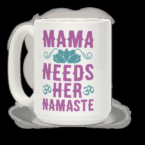 Mama Needs Her Namaste Coffee Mug