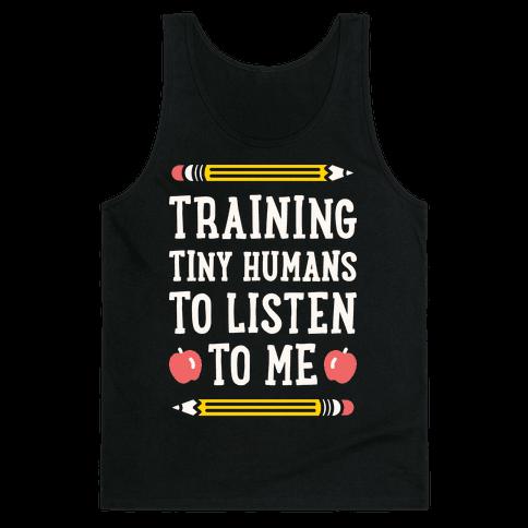 Training Tiny Humans To Listen To Me - White Tank Top