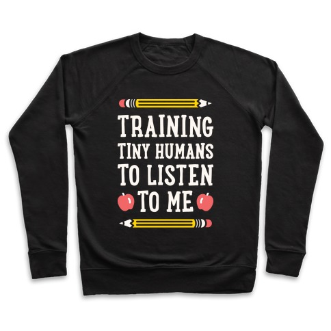 Training Tiny Humans To Listen To Me - White Pullover