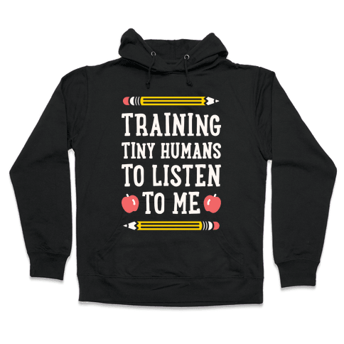 Training Tiny Humans To Listen To Me - White Hooded Sweatshirt