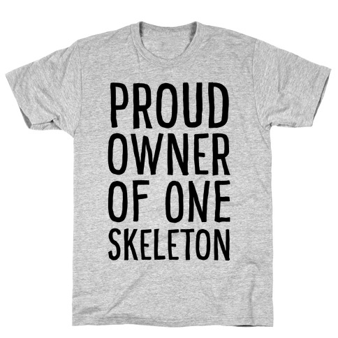 Proud Owner of One Skeleton T-Shirt