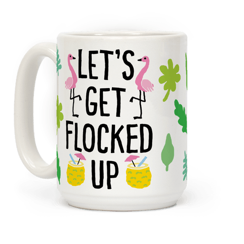 Let's Get Flocked Up Coffee Mug