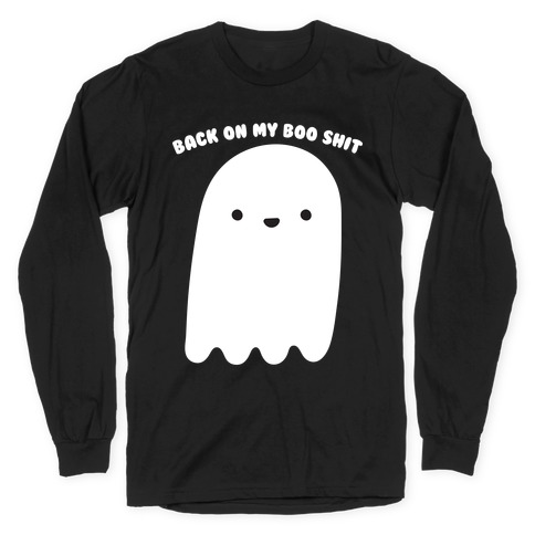 Back On My Boo Shit Ghost Long Sleeve T-Shirt
