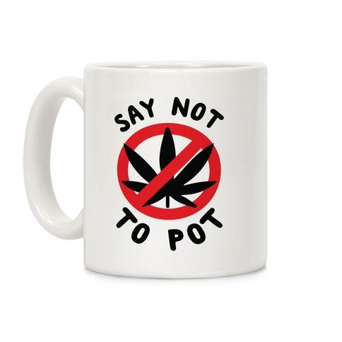 Say Not to Pot Coffee Mug