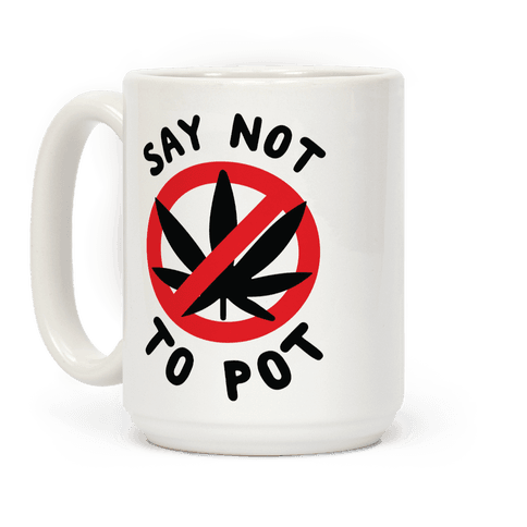 Say Not to Pot Coffee Mug