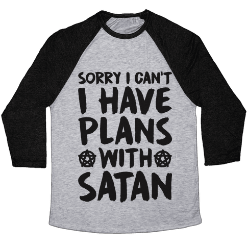 Sorry I Can't I Have Plans With Satan Baseball Tee