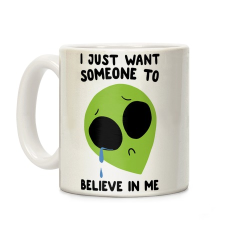 I Just Want Someone To Believe In Me Coffee Mug