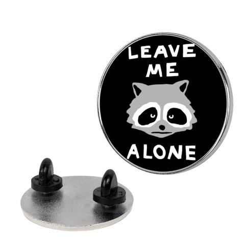 Leave Me Alone Raccoon pin
