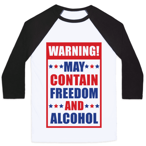Warning May Contain Freedom and Alcohol Baseball Tee