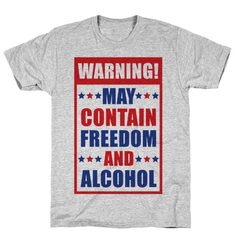 Warning May Contain Freedom and Alcohol T-Shirt
