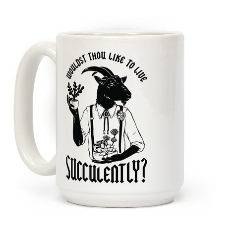 Wouldst Thou Like to Live Succulently Coffee Mug