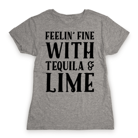 Feelin' Fine With Tequila & Lime Womens T-Shirt