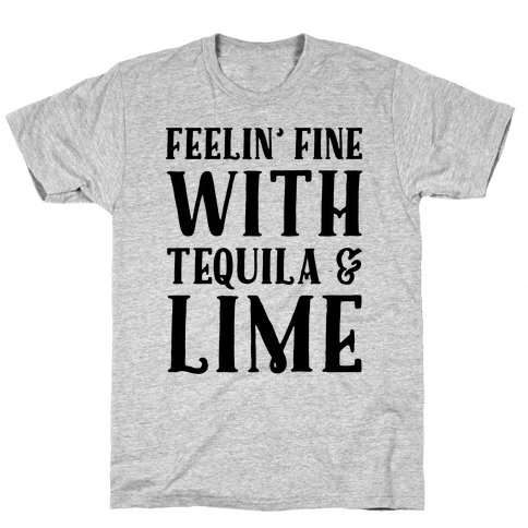 Feelin' Fine With Tequila & Lime Mens T-Shirt