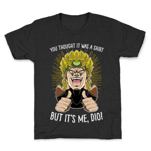 YOU THOUGHT IT WAS A SHIRT, BUT IT WAS ME, DIO! Kids T-Shirt