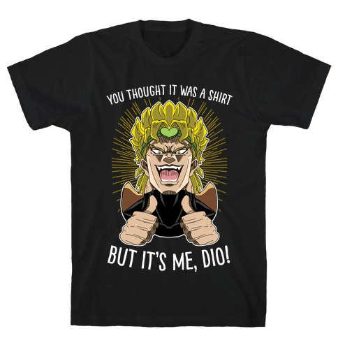YOU THOUGHT IT WAS A SHIRT, BUT IT WAS ME, DIO! Mens/Unisex T-Shirt