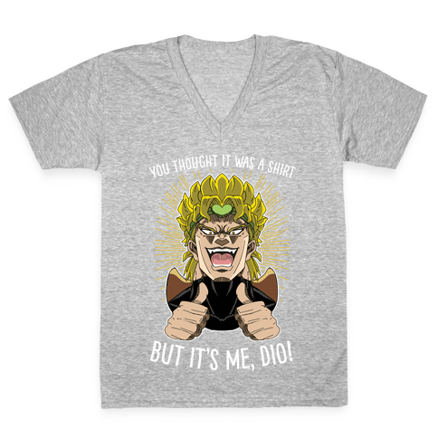 YOU THOUGHT IT WAS A SHIRT, BUT IT WAS ME, DIO! V-Neck Tee Shirt