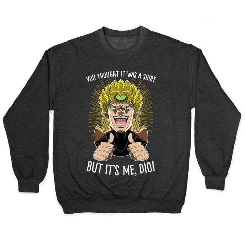 YOU THOUGHT IT WAS A SHIRT, BUT IT WAS ME, DIO! Pullover