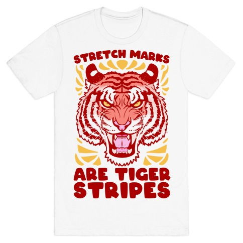Stretch Marks Are Tiger Stripes T-Shirt