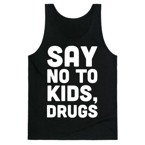 Say No to Kids, Drugs Tank Top