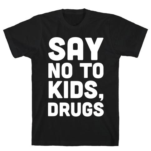 Say No to Kids, Drugs T-Shirt