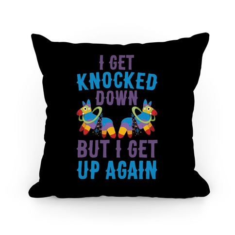 I Get Knocked Down, But I Get Up Again Pinata Pillow