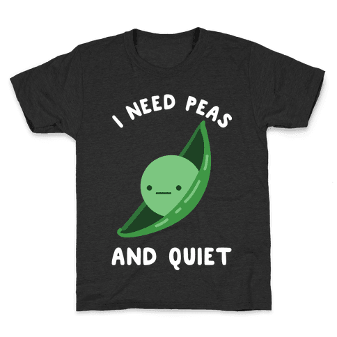 I Need Peas And Quiet Kids T-Shirt