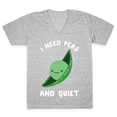 I Need Peas And Quiet V-Neck Tee Shirt