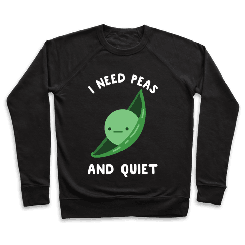I Need Peas And Quiet Pullover