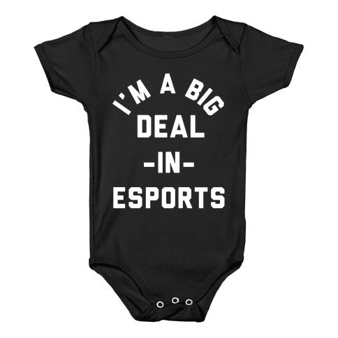 I'm a Big Deal in Esports Baby Onesy