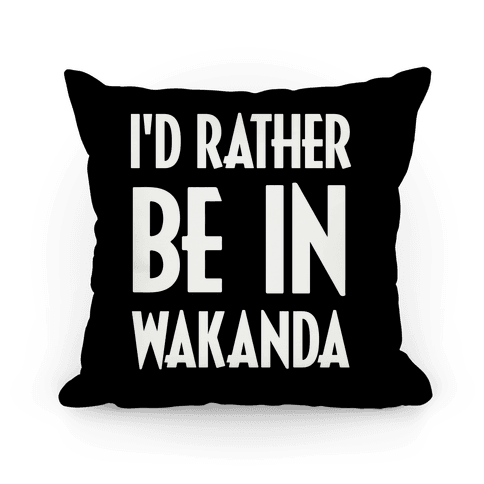 I'd Rather Be In Wakanda Pillow
