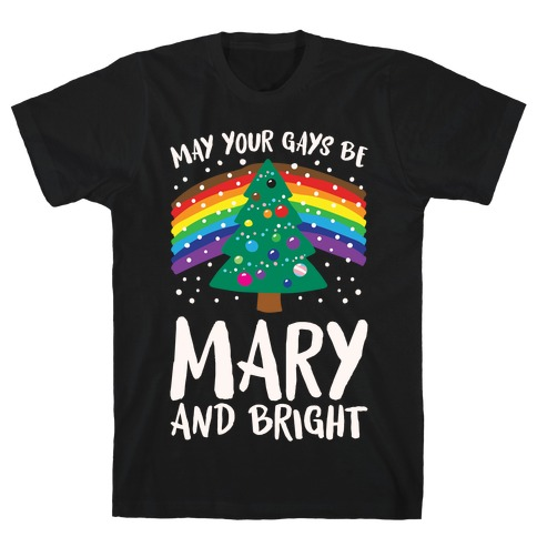 May Your Gays Be Mary and Bright Parody White Print T-Shirt