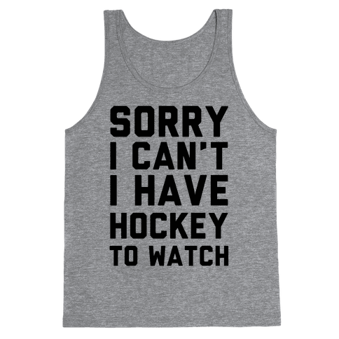 Sorry I Can't I Have Hockey To Watch Tank Top
