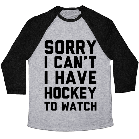 Sorry I Can't I Have Hockey To Watch Baseball Tee