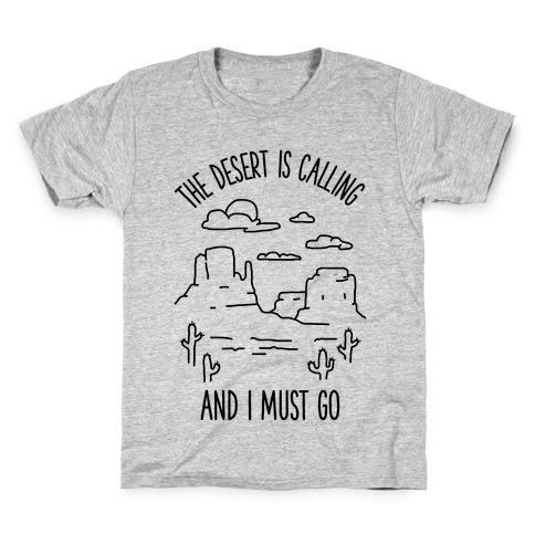 44173c0484 The Desert Is Calling and I Must Go Kids T-Shirt