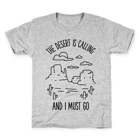 The Desert Is Calling and I Must Go Kids T-Shirt